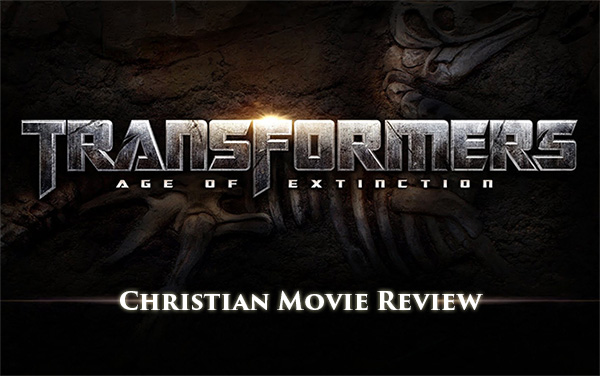 Transformers: Age Of Extinction — Christian Movie Review!