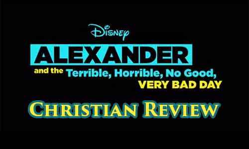 Alexander and the Terrible, Horrible, No Good, Very Bad Day – Christian Movie Review