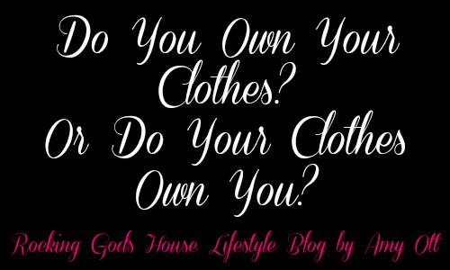 Do You Own Your Clothes – Do Your Clothes Own You?