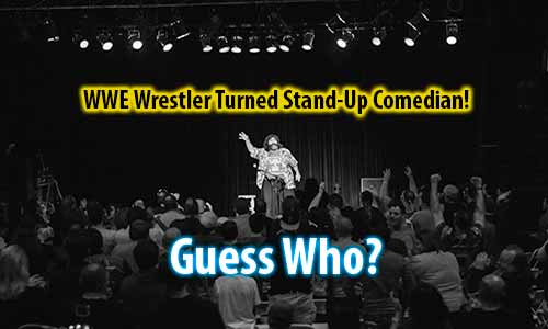 WWE Wrestler Turned Stand-Up Comedian?