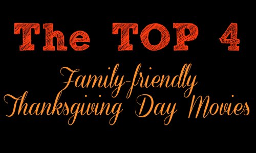 Top 4 Family-Friendly Thanksgiving Day Movies