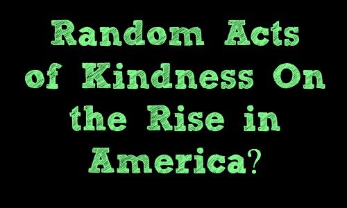 Random Acts of Kindness On the Rise in America?