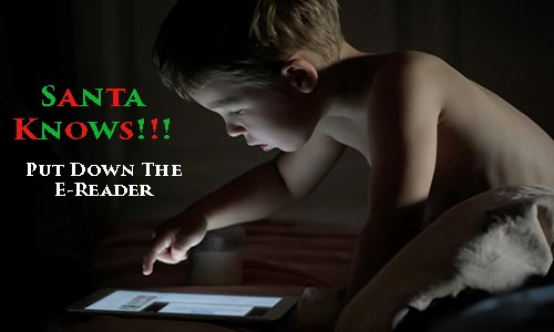 Santa Won't Come If He Knows You Are Awake – Put Down Your E-Reader!