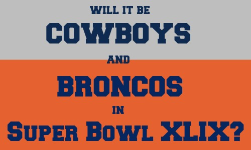 Will It Be Cowboys and Broncos in Super Bowl XLIX?