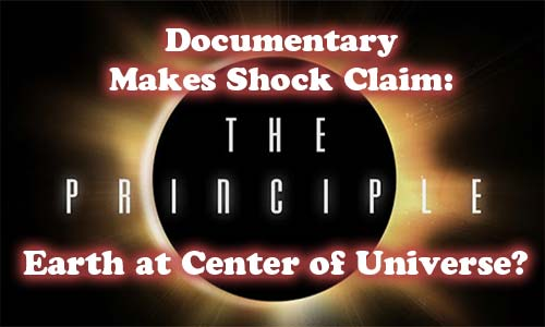 "Documentary ""The Principle"" Makes Shock Claim: Earth at Center of Universe?"