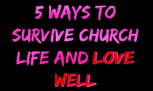 5 Ways to Survive Church Life and Love Well