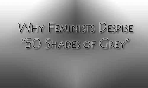 "Why Feminists Despise ""50 Shades of Grey"""
