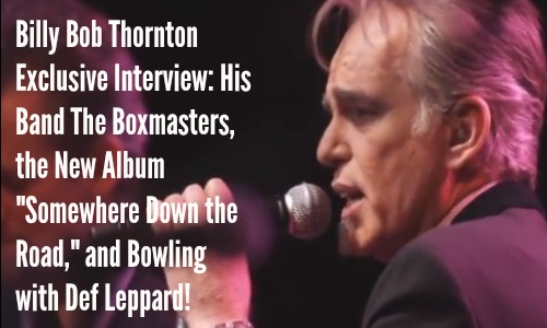 Billy Bob Thornton Interview: The Boxmasters, New Album & More