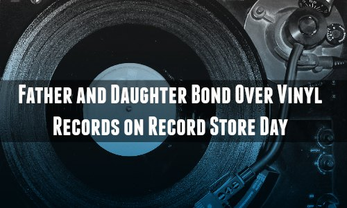 Father and Daughter Bond Over Vinyl Records on Record Store Day