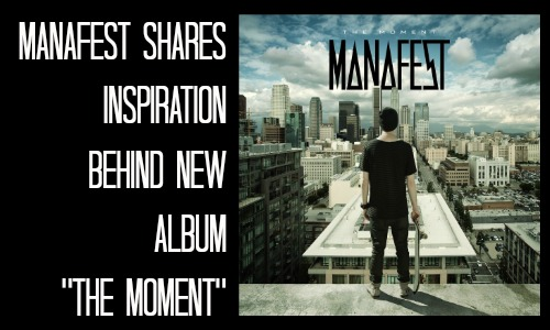 "Manafest Shares Inspiration Behind New Album ""The Moment"""