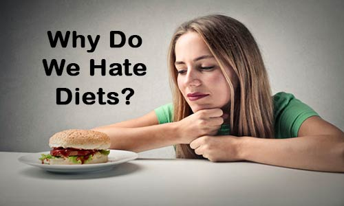 Why Do We Hate Diets?