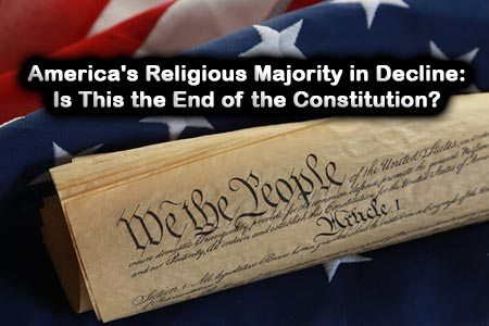 America's Religious Majority in Decline: Is This the End of the Constitution?