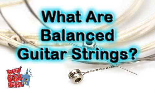 Balanced Guitar Strings What Are They, And Do They Matter?