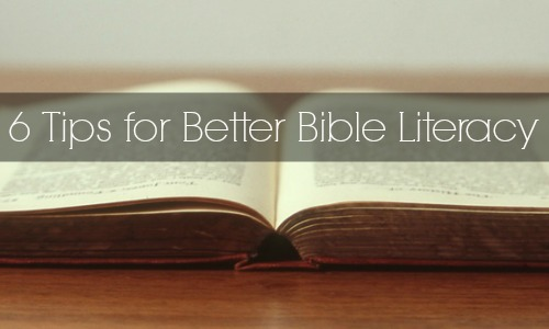 6 Tips for Better Bible Literacy