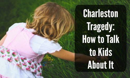Charleston Tragedy: How to Talk to Kids About It