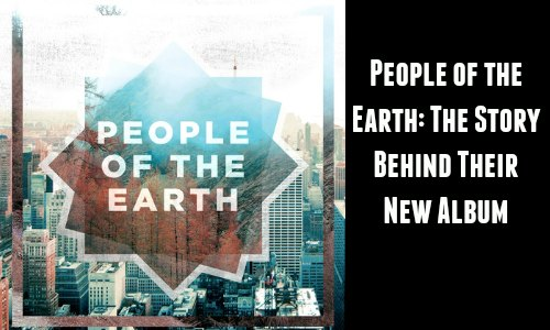 People of the Earth: The Inside Story Behind Their New Album