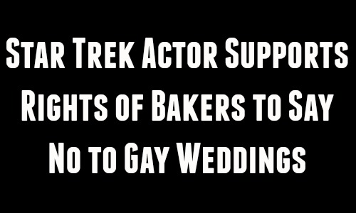 Star Trek Actor Supports Rights of Bakers to Say No to Gay Weddings