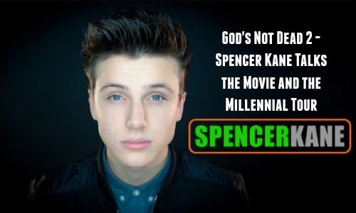 God's Not Dead 2 – Spencer Kane Talks the Movie and the Millennial Tour