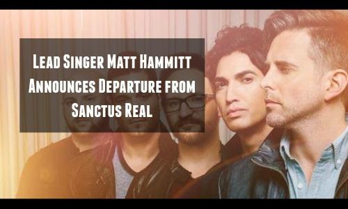 Lead Singer Matt Hammitt Announces Departure from Sanctus Real