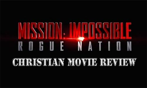 Mission Impossible: Rogue Nation – Christian Movie Review