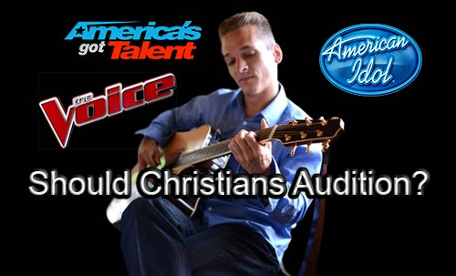 Should Christians Audition For TV Talent Shows?
