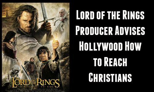 Lord of the Rings Producer Advises Hollywood How to Reach Christians