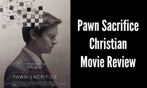 Pawn Sacrifice – Christian Movie Review