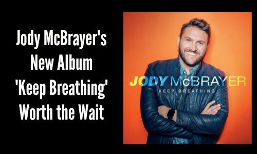 Jody McBrayer's New Album 'Keep Breathing' Worth the Wait