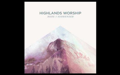 Highlands Worship Releases Album 'Here I Surrender'