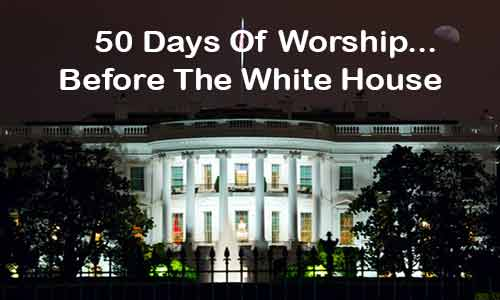 Group Worships in Front of White House for 50 Days