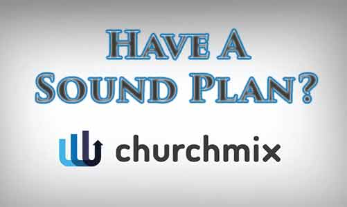 ChurchMix: Does Your Church Have A Sound Plan?