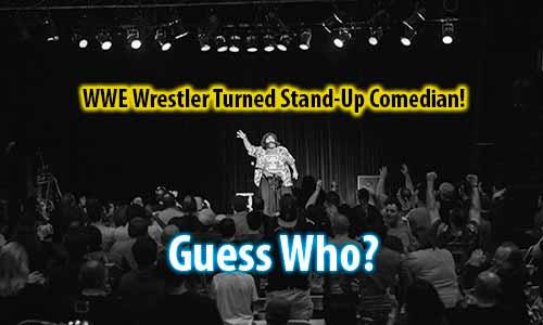 WWE Wrestler Turned Stand-Up Comedian?