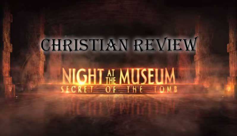 Night at the Museum Secret of the Tomb Christian Movie Review