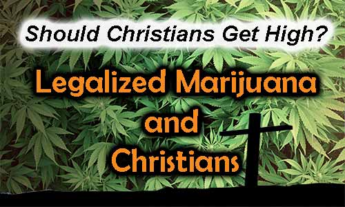 """Legalized Marijuana and Christians – Should Christians """"Get High"""" For Fun?"""