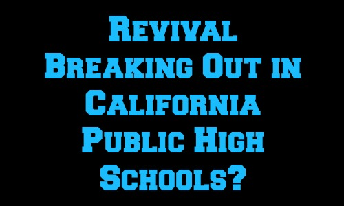 Revival Breaking Out In California Public High Schools - Article at Rocking God's House