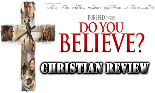 Do You Believe Christian Movie Review At Rocking Gods House