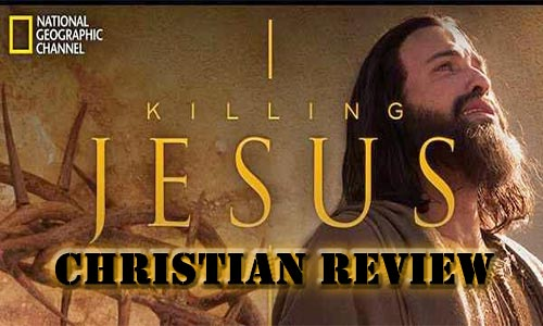 Killing Jesus National Geographic Christian Review At Rocking Gods House