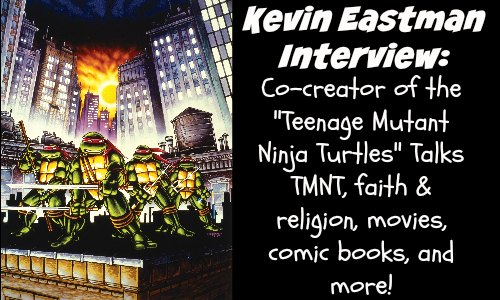 Kevin Eastman Interview - Co-creator of the Teenage Mutant Ninja Turtles - Rocking God's House (Feature Pic)
