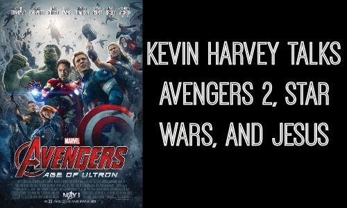 Kevin Harvey Talks Avengers 2, Star Wars, and Jesus - Rocking God's House