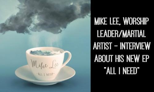 Mike Lee Worship Leader Martial Artist Interview - Rocking God's House