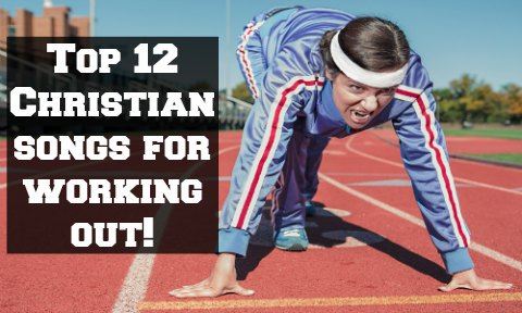 Top 12 Christian Songs for Working Out - Rocking God's House