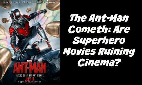 The Ant-Man Cometh Are Superhero Movies Ruining Cinema - Rocking God's House