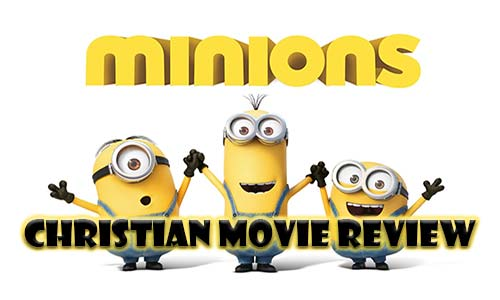 Minions Christian Movie Review At Rocking Gods House