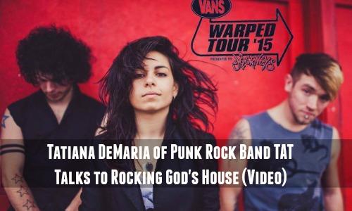 Tatiana DeMaria of Punk Rock Band TAT Talks to Rocking God's House (Video)