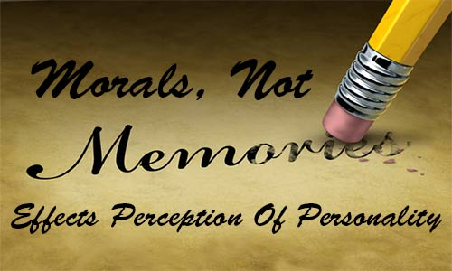 Morals, Not Memory Affects Perception Of Personality
