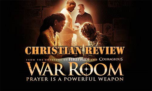 "Why Christians Will Love ""War Room"" – Christian Movie Review"