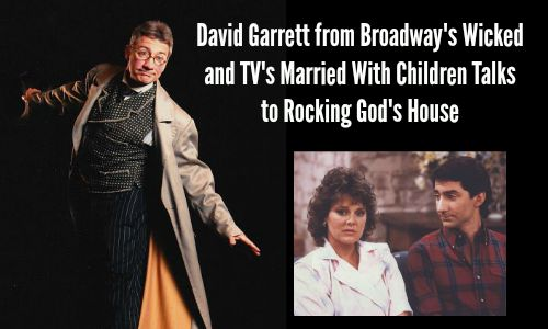 David Garrett from Broadway's Wicked and TV's Married with Children Talks to Rocking God's House