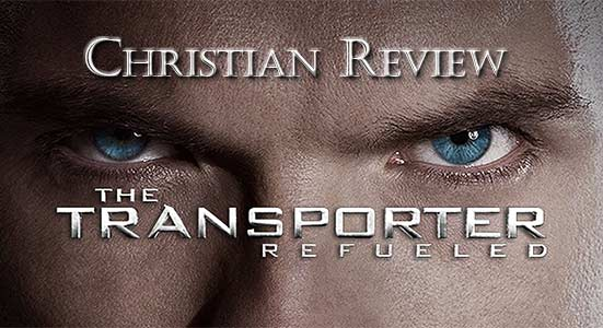The Transporter Refueled Christian Review At Rocking Gods House