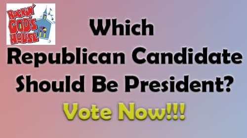 Which Republican Candidate Should Be President-Vote Now!