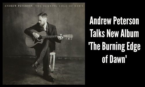 Andrew Peterson Talks New Album 'The Burning Edge of Dawn' - Rocking God's House